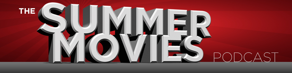 SummerMovies 1000x250 2 Listen: Are These The Best Summer Movies From the Past Five Years?
