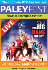 PaleyFest featuring The Big Bang Theory showtimes and tickets