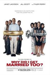 Tyler Perry's Why Did I Get Married Too? showtimes and tickets