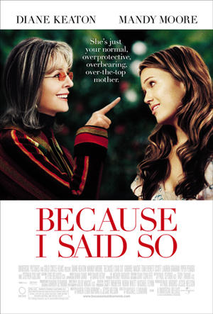 "Poster art for ""Because I Said So."""
