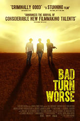 Bad Turn Worse showtimes and tickets
