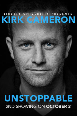 "Poster art for ""UNSTOPPABLE A Live Event with Kirk Cameron 2nd Showing."""