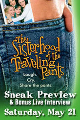 The Sisterhood of the Traveling Pants Sneak Preview with Bonus Q&A showtimes and tickets