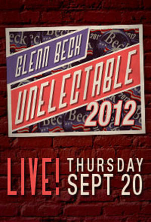 "Poster art for ""Glenn Beck Unelectable 2012 Live."""