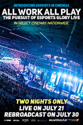 All Work All Play: The Pursuit of eSports Glory Live showtimes and tickets