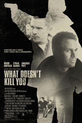 What Doesn't Kill You showtimes and tickets