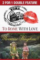 "Poster art for ""2 For 1 - To Rome With Love / Moonrise Kingdom."""