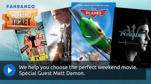 Weekend Ticket with Matt Damon