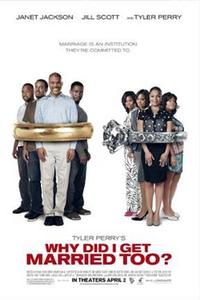 Tyler Perry's Why Did I Get Married Too? Movie Poster
