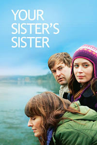 YOUR SISTER'S SISTER / TOUCHY FEELY / WE GO WAY BACK Movie Poster