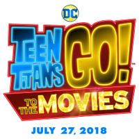 TEEN TITANS GO! TO THE MOVIES (JULY 27)