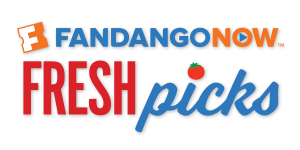 <b>FandangoNOW Fresh Picks</b>