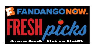 <b>FandangoNOW Fresh Picks</b>