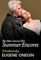 Met Summer Encore: Eugene Onegin showtimes and tickets