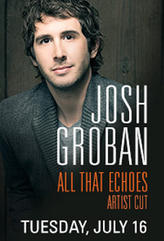 Josh Groban: All That Echoes Artist Cut showtimes and tickets