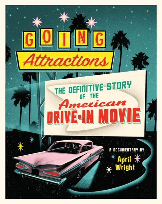 Going Attractions: The Definitive Story of the American Drive-in Movie Photos + Posters