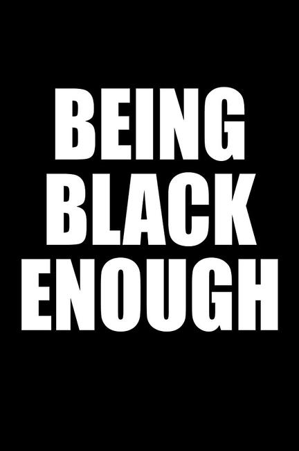 BEING BLACK ENOUGH OR (HOW TO KILL A BLACK MAN) Photos + Posters