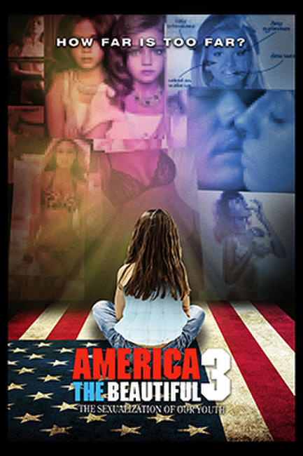 America the Beautiful 3: The Sexualization of Our Youth Photos + Posters