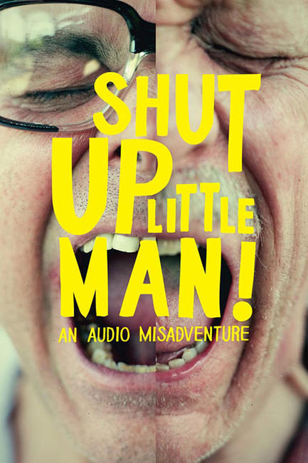 Shut Up Little Man! An Audio Misadventure Photos + Posters